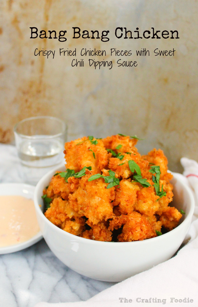 Bang Bang Chicken – Crispy, Crunchy Chicken Bites with Sweet Chili Sauce,  Plus Tips on Deep Frying